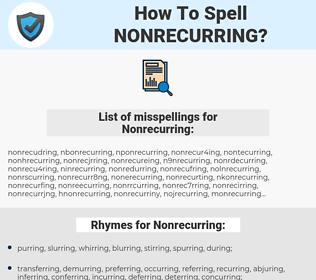 Nonrecurring, spellcheck Nonrecurring, how to spell Nonrecurring, how do you spell Nonrecurring, correct spelling for Nonrecurring