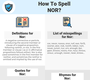 Nor, spellcheck Nor, how to spell Nor, how do you spell Nor, correct spelling for Nor