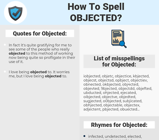 Objected, spellcheck Objected, how to spell Objected, how do you spell Objected, correct spelling for Objected