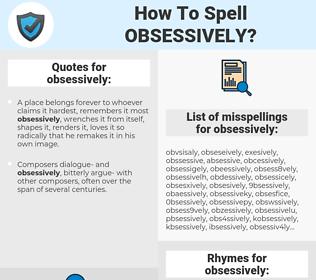 obsessively, spellcheck obsessively, how to spell obsessively, how do you spell obsessively, correct spelling for obsessively
