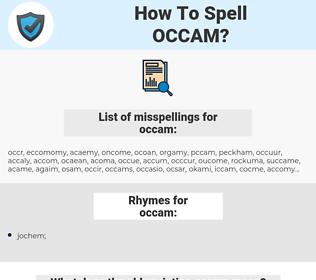occam, spellcheck occam, how to spell occam, how do you spell occam, correct spelling for occam
