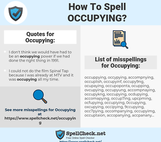 Occupying, spellcheck Occupying, how to spell Occupying, how do you spell Occupying, correct spelling for Occupying