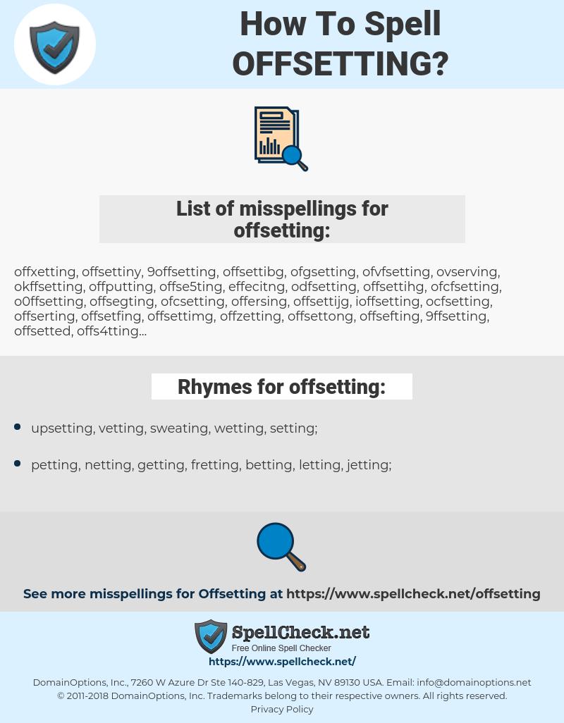 offsetting, spellcheck offsetting, how to spell offsetting, how do you spell offsetting, correct spelling for offsetting