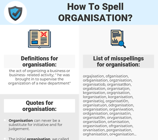 organisation, spellcheck organisation, how to spell organisation, how do you spell organisation, correct spelling for organisation