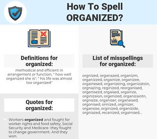 organized, spellcheck organized, how to spell organized, how do you spell organized, correct spelling for organized