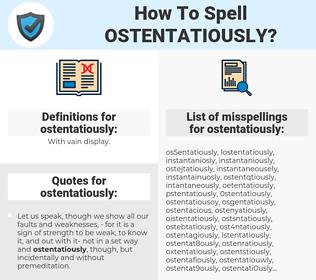 ostentatiously, spellcheck ostentatiously, how to spell ostentatiously, how do you spell ostentatiously, correct spelling for ostentatiously