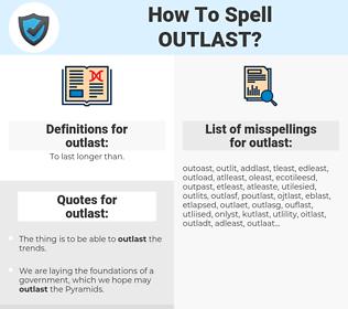 outlast, spellcheck outlast, how to spell outlast, how do you spell outlast, correct spelling for outlast