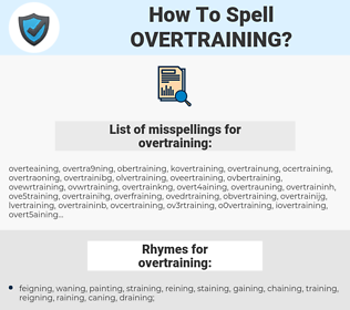 overtraining, spellcheck overtraining, how to spell overtraining, how do you spell overtraining, correct spelling for overtraining
