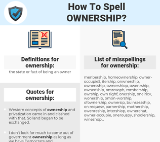ownership, spellcheck ownership, how to spell ownership, how do you spell ownership, correct spelling for ownership