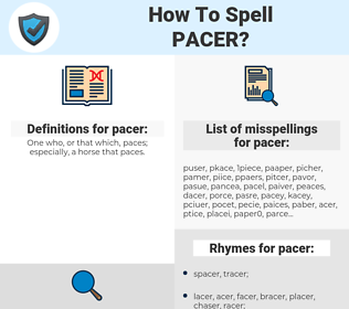 pacer, spellcheck pacer, how to spell pacer, how do you spell pacer, correct spelling for pacer