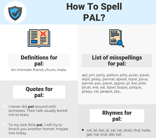 pal, spellcheck pal, how to spell pal, how do you spell pal, correct spelling for pal