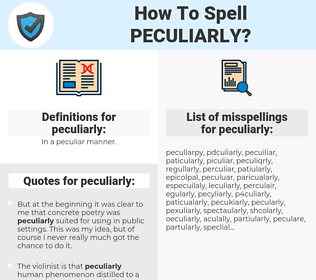 peculiarly, spellcheck peculiarly, how to spell peculiarly, how do you spell peculiarly, correct spelling for peculiarly