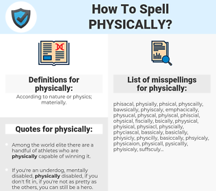 physically, spellcheck physically, how to spell physically, how do you spell physically, correct spelling for physically