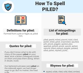 piled, spellcheck piled, how to spell piled, how do you spell piled, correct spelling for piled