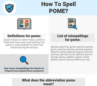 pome, spellcheck pome, how to spell pome, how do you spell pome, correct spelling for pome