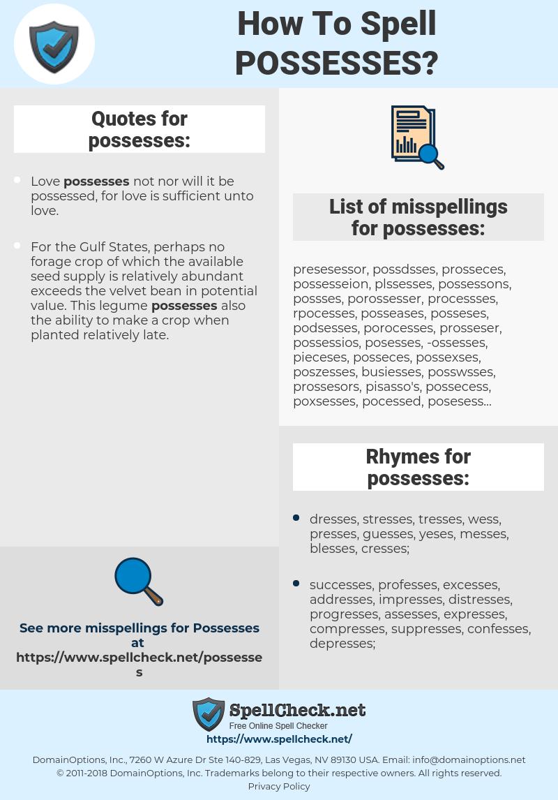 possesses, spellcheck possesses, how to spell possesses, how do you spell possesses, correct spelling for possesses