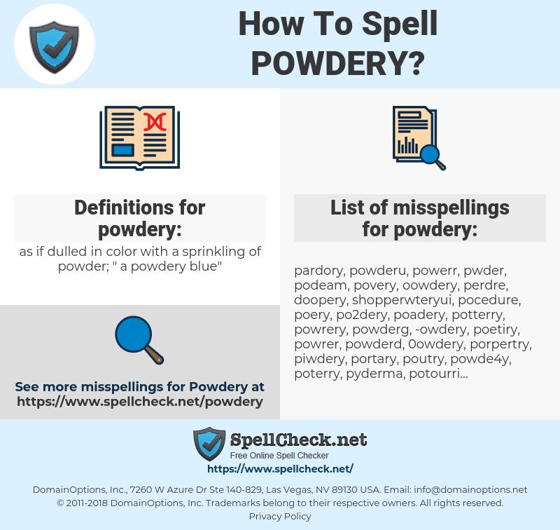 powdery, spellcheck powdery, how to spell powdery, how do you spell powdery, correct spelling for powdery