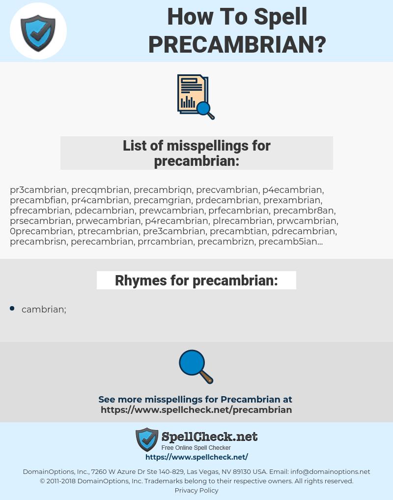 precambrian, spellcheck precambrian, how to spell precambrian, how do you spell precambrian, correct spelling for precambrian