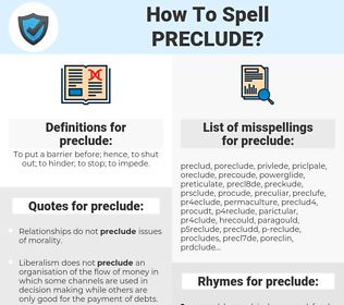 preclude, spellcheck preclude, how to spell preclude, how do you spell preclude, correct spelling for preclude