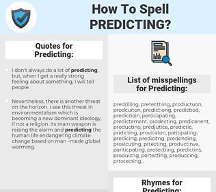 Predicting, spellcheck Predicting, how to spell Predicting, how do you spell Predicting, correct spelling for Predicting