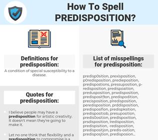 predisposition, spellcheck predisposition, how to spell predisposition, how do you spell predisposition, correct spelling for predisposition