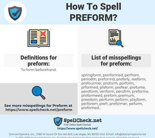 preform, spellcheck preform, how to spell preform, how do you spell preform, correct spelling for preform