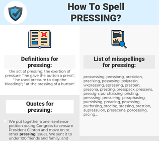 pressing, spellcheck pressing, how to spell pressing, how do you spell pressing, correct spelling for pressing