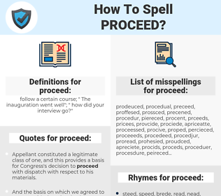 proceed, spellcheck proceed, how to spell proceed, how do you spell proceed, correct spelling for proceed