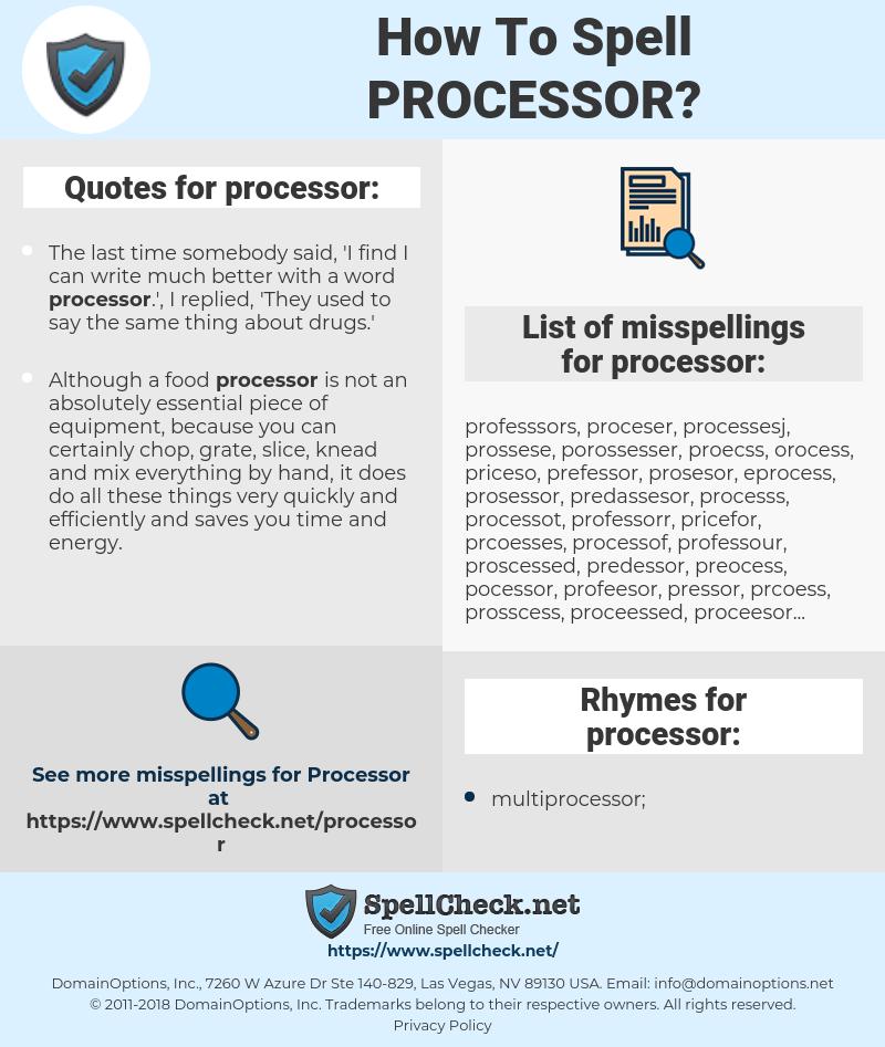 processor, spellcheck processor, how to spell processor, how do you spell processor, correct spelling for processor