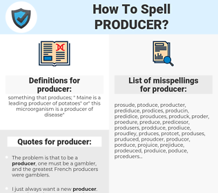 producer, spellcheck producer, how to spell producer, how do you spell producer, correct spelling for producer