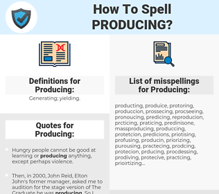Producing, spellcheck Producing, how to spell Producing, how do you spell Producing, correct spelling for Producing