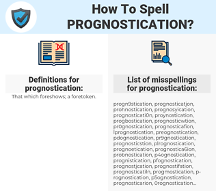 prognostication, spellcheck prognostication, how to spell prognostication, how do you spell prognostication, correct spelling for prognostication