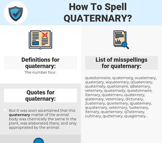 quaternary, spellcheck quaternary, how to spell quaternary, how do you spell quaternary, correct spelling for quaternary