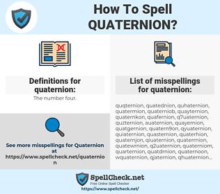 quaternion, spellcheck quaternion, how to spell quaternion, how do you spell quaternion, correct spelling for quaternion