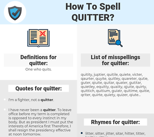 quitter, spellcheck quitter, how to spell quitter, how do you spell quitter, correct spelling for quitter