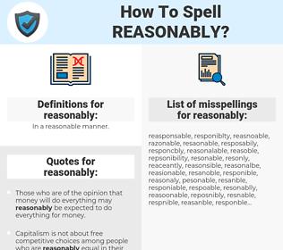 reasonably, spellcheck reasonably, how to spell reasonably, how do you spell reasonably, correct spelling for reasonably