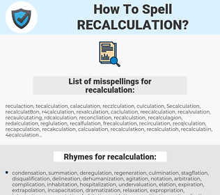 recalculation, spellcheck recalculation, how to spell recalculation, how do you spell recalculation, correct spelling for recalculation