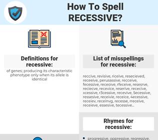 recessive, spellcheck recessive, how to spell recessive, how do you spell recessive, correct spelling for recessive