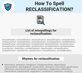 reclassification, spellcheck reclassification, how to spell reclassification, how do you spell reclassification, correct spelling for reclassification
