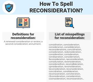 reconsideration, spellcheck reconsideration, how to spell reconsideration, how do you spell reconsideration, correct spelling for reconsideration