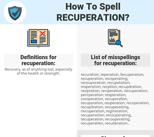 recuperation, spellcheck recuperation, how to spell recuperation, how do you spell recuperation, correct spelling for recuperation
