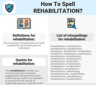 rehabilitation, spellcheck rehabilitation, how to spell rehabilitation, how do you spell rehabilitation, correct spelling for rehabilitation