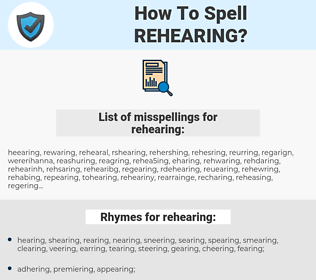 rehearing, spellcheck rehearing, how to spell rehearing, how do you spell rehearing, correct spelling for rehearing
