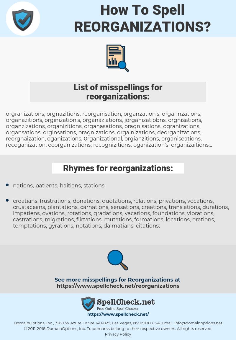 reorganizations, spellcheck reorganizations, how to spell reorganizations, how do you spell reorganizations, correct spelling for reorganizations
