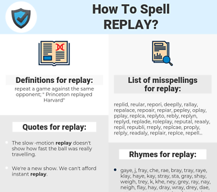 replay, spellcheck replay, how to spell replay, how do you spell replay, correct spelling for replay