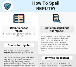repute, spellcheck repute, how to spell repute, how do you spell repute, correct spelling for repute