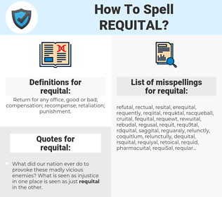 requital, spellcheck requital, how to spell requital, how do you spell requital, correct spelling for requital