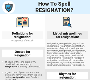 resignation, spellcheck resignation, how to spell resignation, how do you spell resignation, correct spelling for resignation