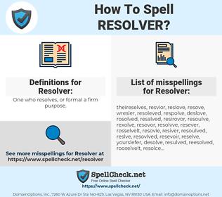 Resolver, spellcheck Resolver, how to spell Resolver, how do you spell Resolver, correct spelling for Resolver