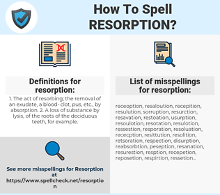 resorption, spellcheck resorption, how to spell resorption, how do you spell resorption, correct spelling for resorption